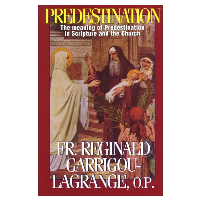 Predestination: The Meaning of Predestination in Scripture and the Church - R. Garrigou-Lagrange