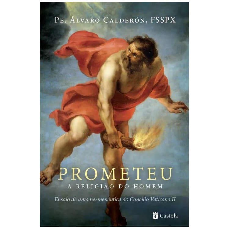 Prometeu: a Religião do Homem - Pe. Álvaro Calderón, FSSPX