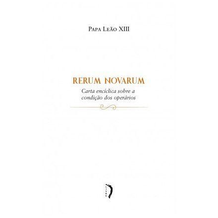 Rerum Novarum: Carta Encíclica sobre a Condição dos Operários - Leão XIII