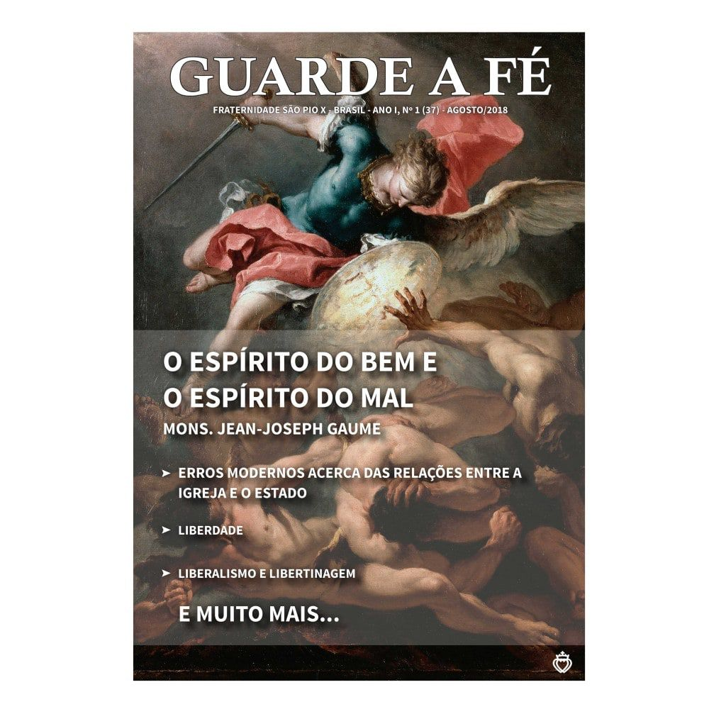 Revista Guarde a Fé - FSSPX - Ano I, n° 1 (37) - Agosto/2018