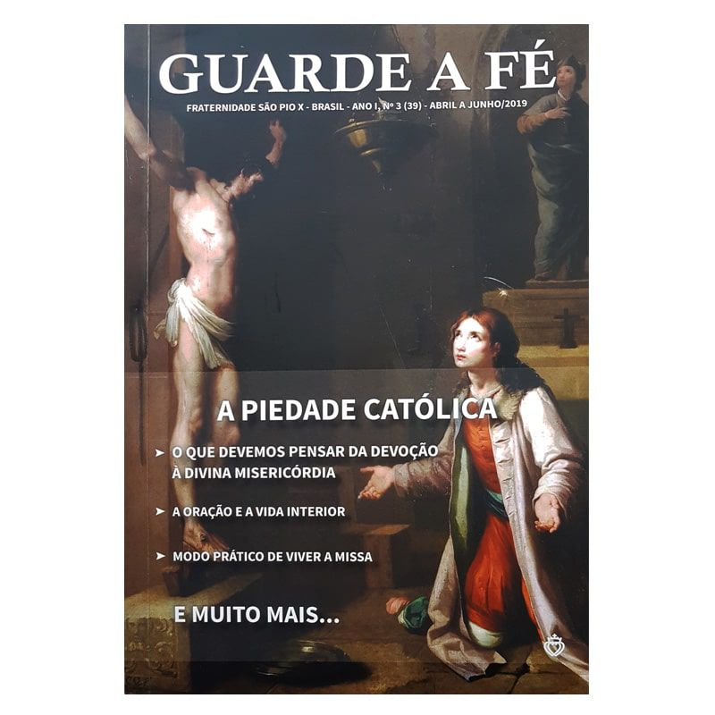 Revista Guarde a Fé - FSSPX - Ano I, n° 3 (39) - Junho/2019