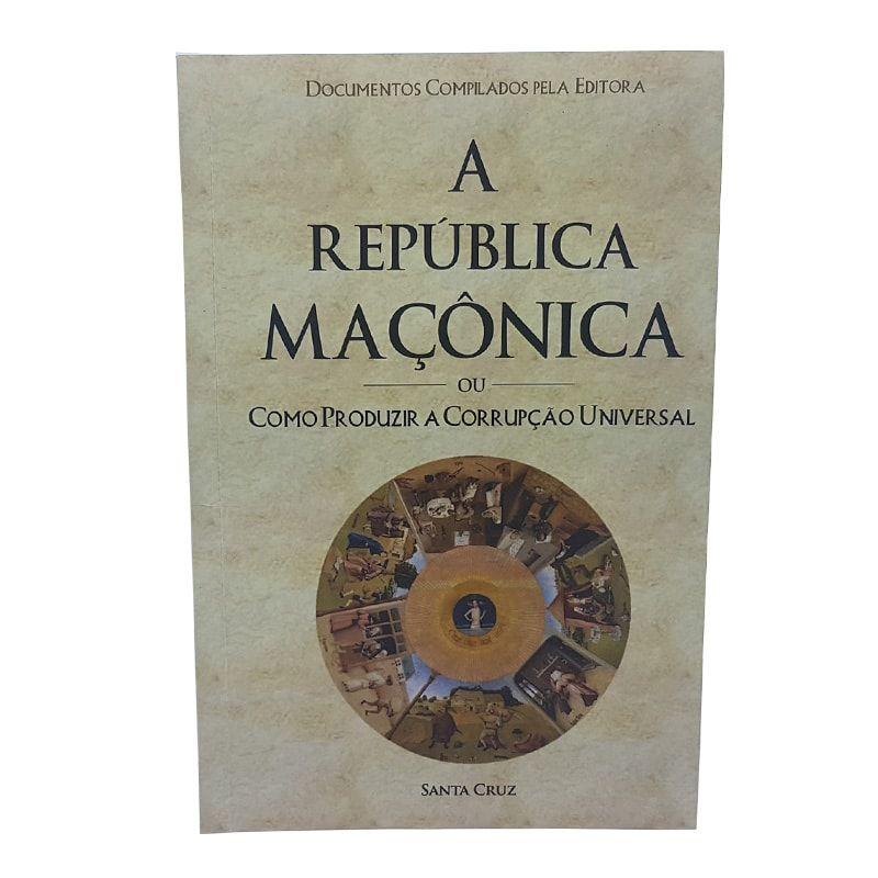 SEBO - A República Maçônica ou Como Produzir a Corrupção Universal