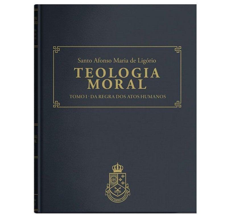 Teologia Moral: Da Regra dos Atos Humanos (Tomo I) - S. Afonso M. de Ligório