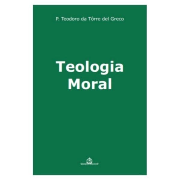 Teologia Moral - Pe. Teodoro T. del Greco