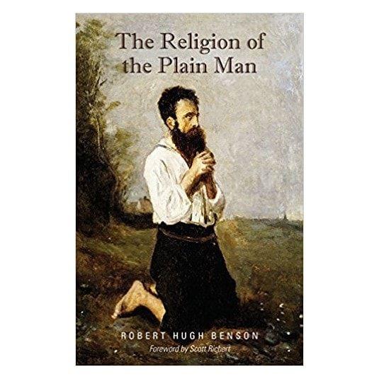 The Religion of the Plain Man - Robert Hugh Benson