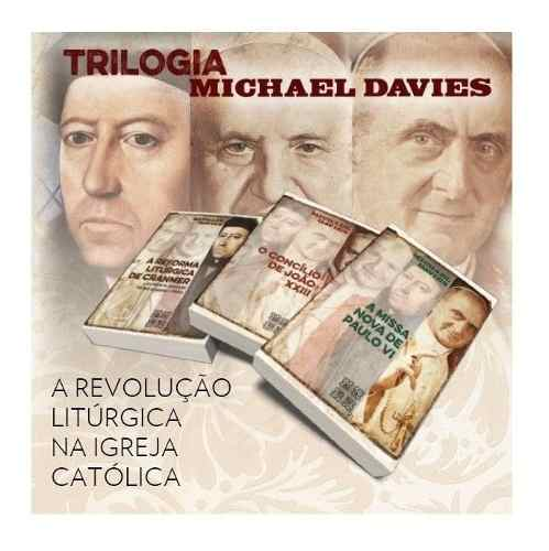 Trilogia: A Revolução Litúrgica na Igreja Católica - Michael Davies
