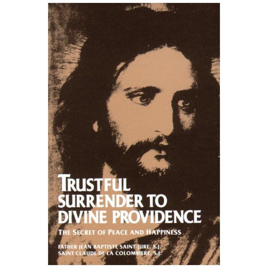 Trustful Surrender to Divine Providence - St. Claude de la Colombiere and Fr. Jean Baptiste Saint-Jure