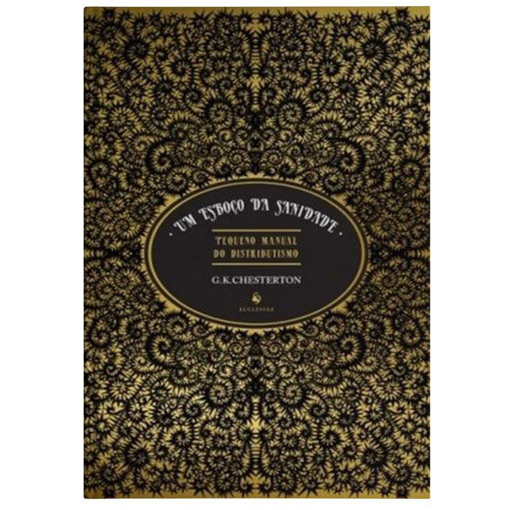 Um Esboço da Sanidade: Pequeno Manual do Distributismo - G. K. Chesterton