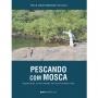 Livro Pescando Com Mosca (Paulo Cesar D. da Silva)