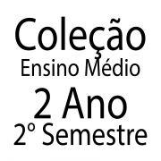 Coleção Ensino Médio - 2 Ano - 2 Semestre