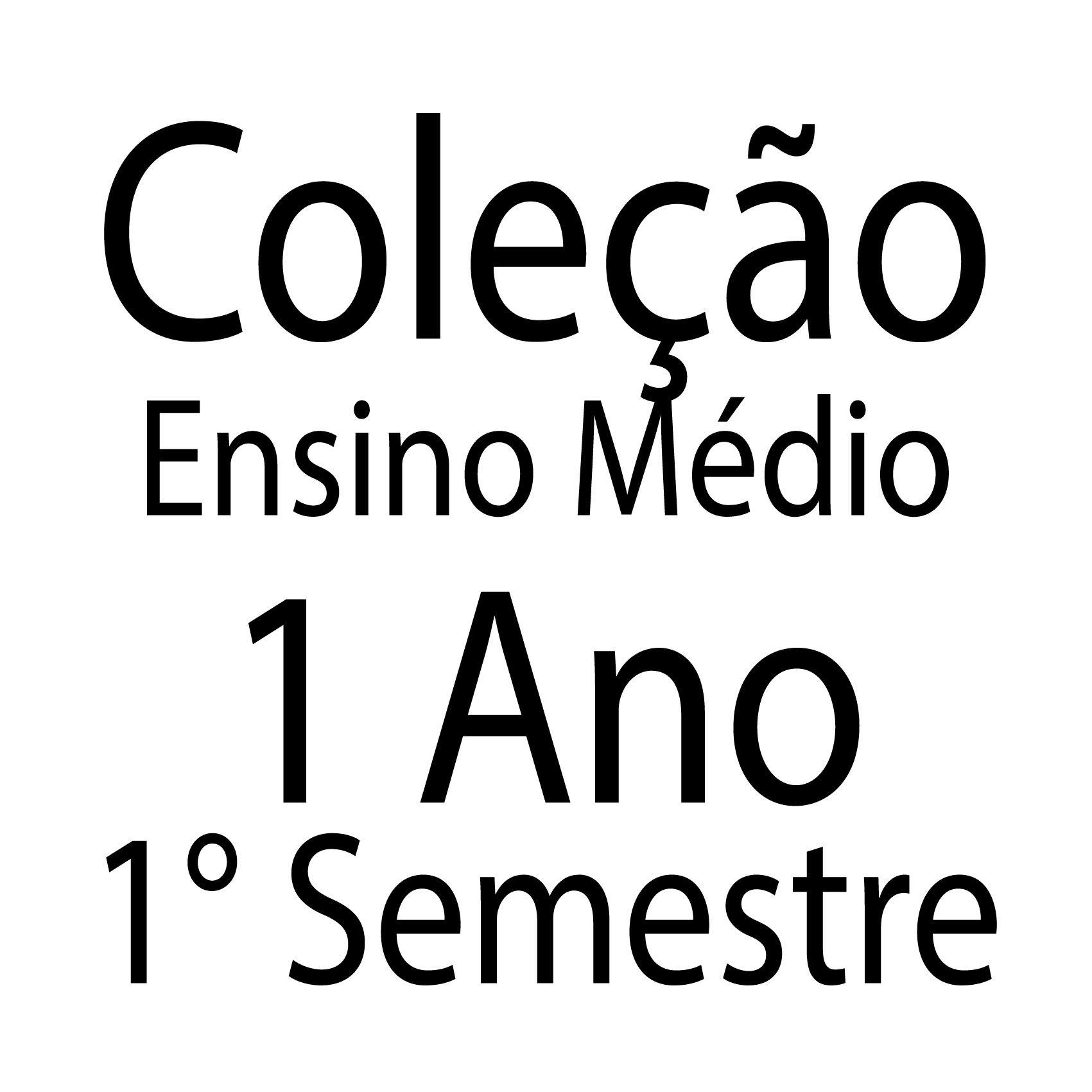 Coleção Ensino Médio - 1 Ano - 1 Semestre