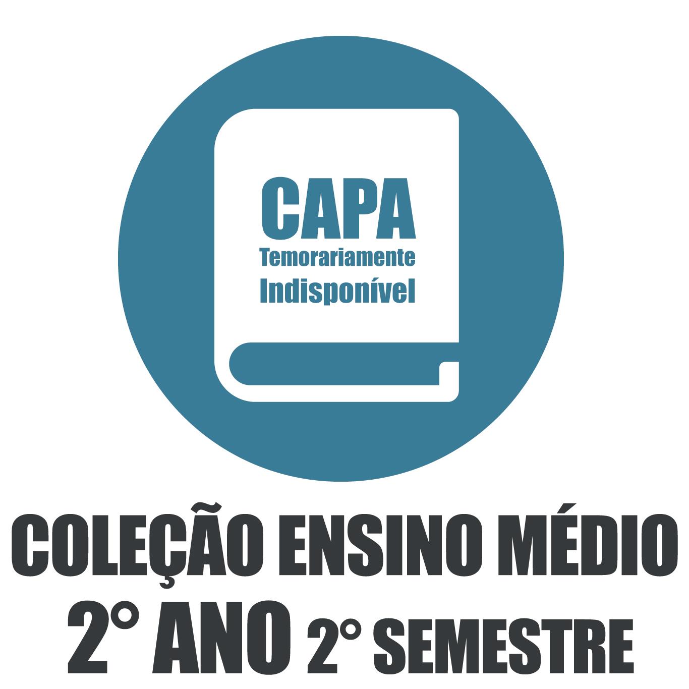Coleção Ensino Médio - 2 Ano - 2° Semestre