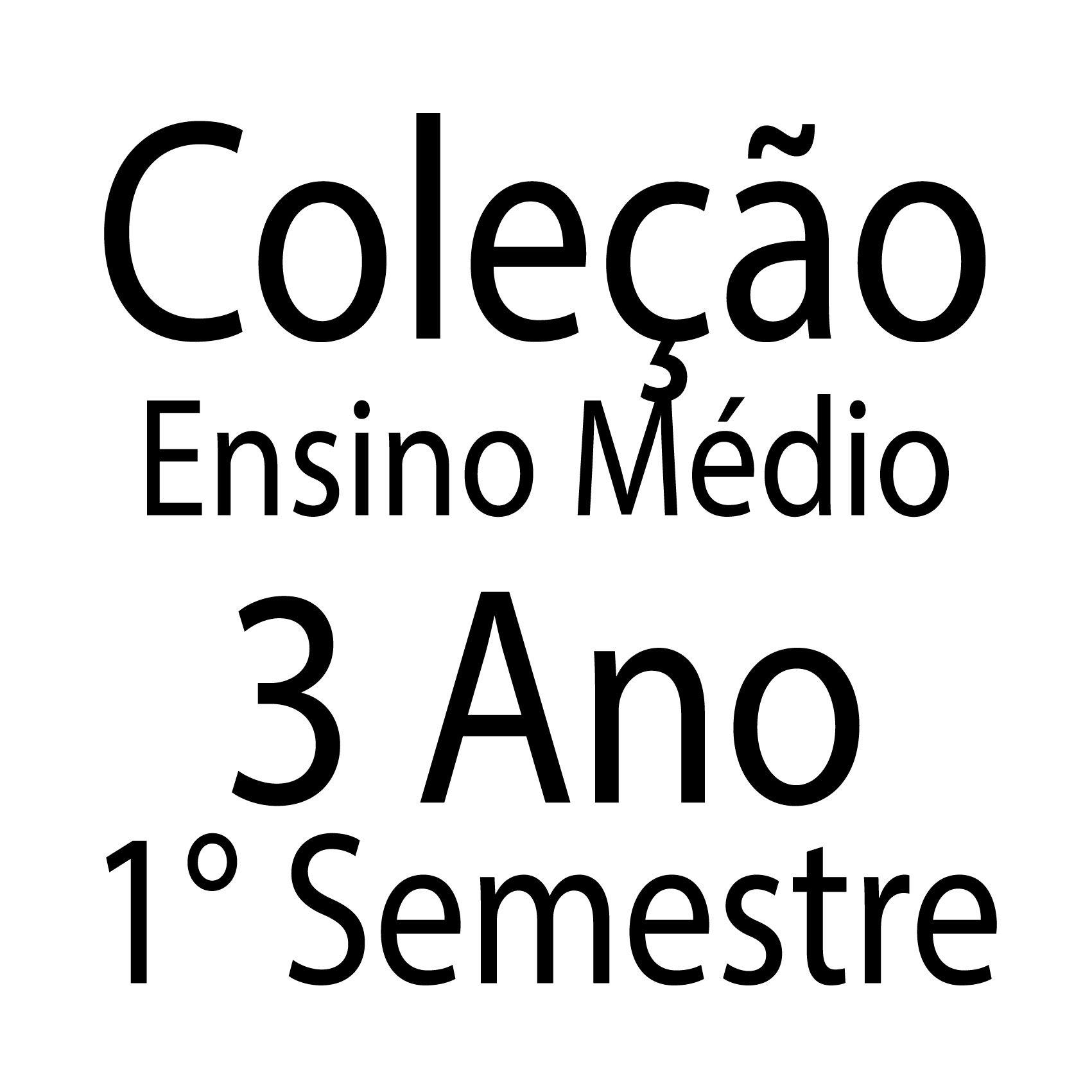 Coleção Ensino Médio - 3 Ano - 1° Semestre