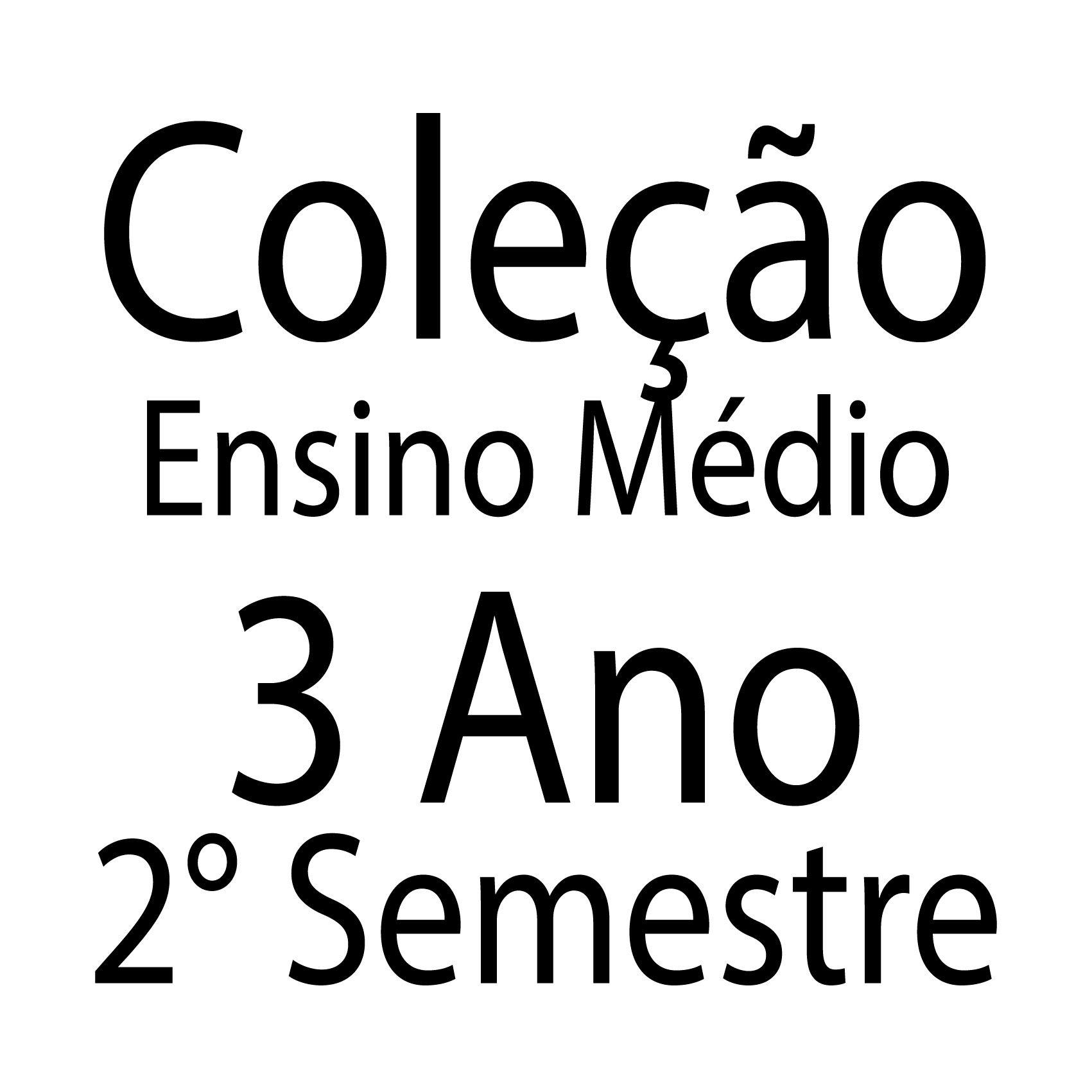 Coleção Ensino Médio - 3 Ano - 2° Semestre