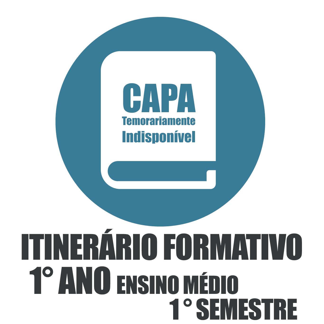 Itinerário Formativo - 1° Ano Ensino Médio  - 1 Semestre