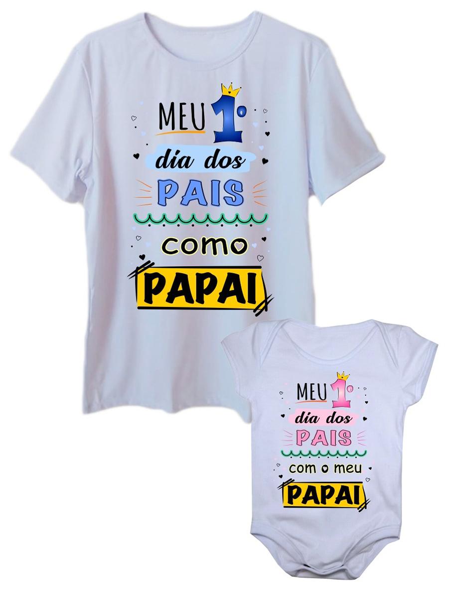Camiseta Meu Primeiro Dia Dos Pais e Body de Bebê Tal Pai Tal Filha