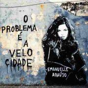Cd Emanuelle Araujo O Problema É A Velocidade