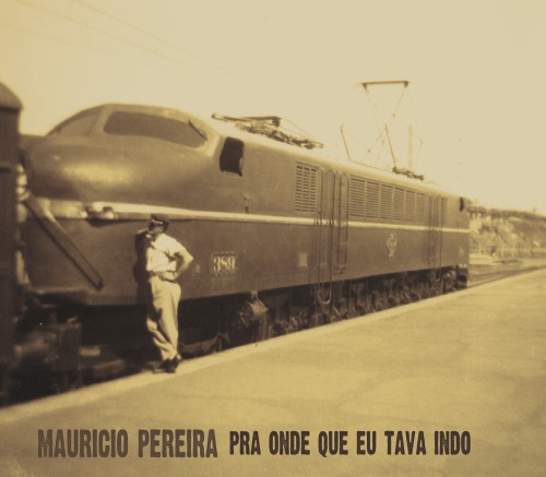 Cd Maurício Pereira Pra Onde Que Eu Tava Indo