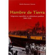Hambre de tierra - imigrantes espanhóis na cafeicultura paulista 1880-1930