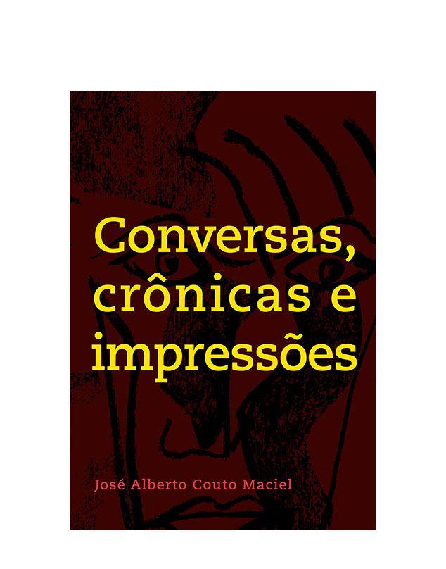 Conversas, crônicas e impressões - José Alberto Couto Maciel