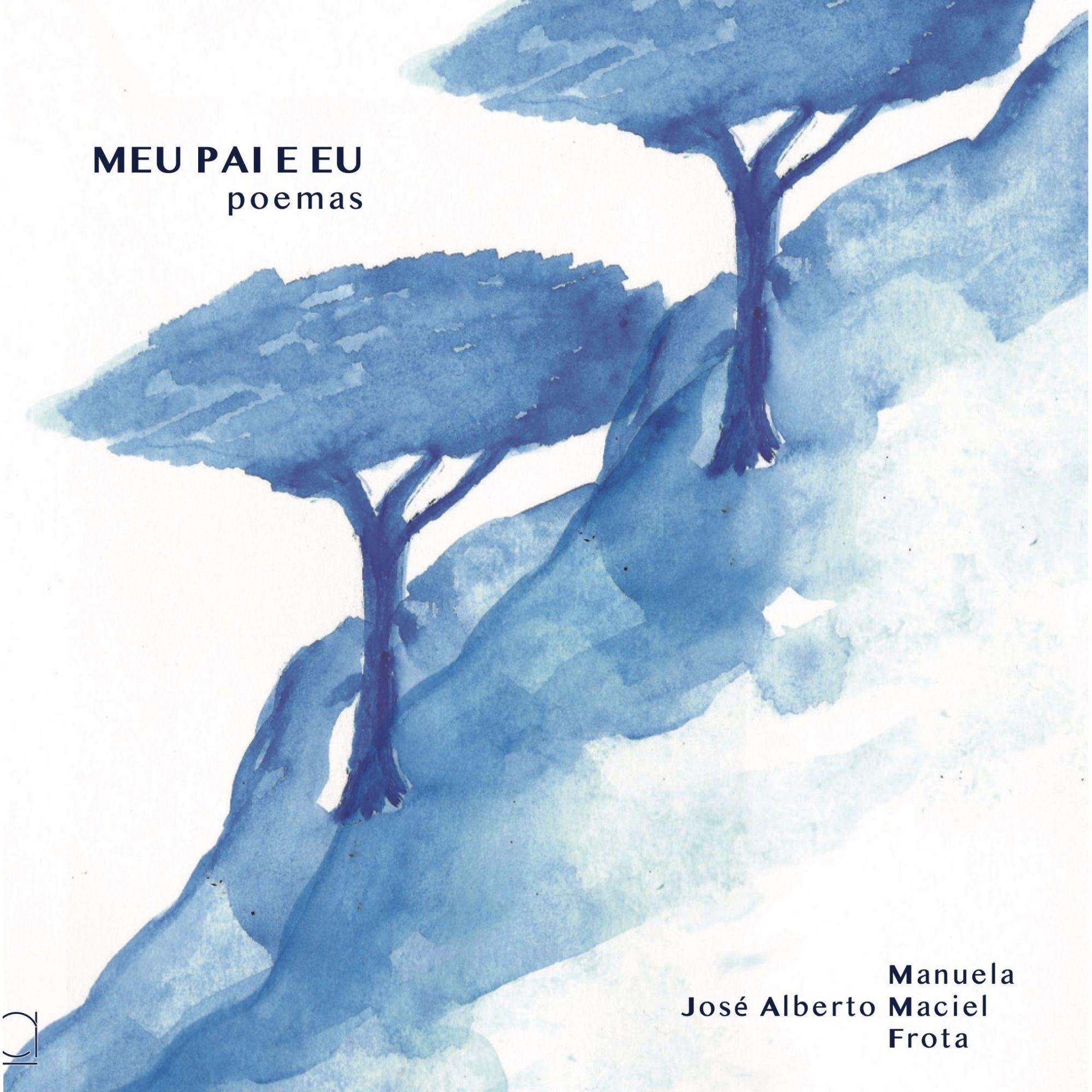 Meu pai e eu,  poemas - José Alberto C. Maciel e Manuela M. Frota