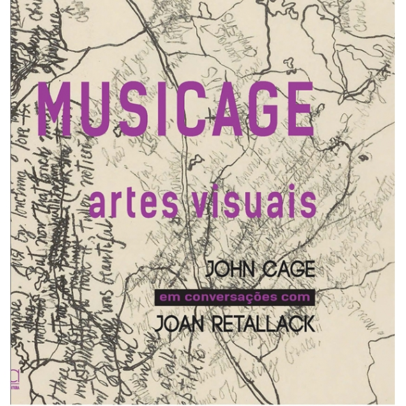 MUSICAGE  artes visuais. John Cage em conversações com Joan Retallack