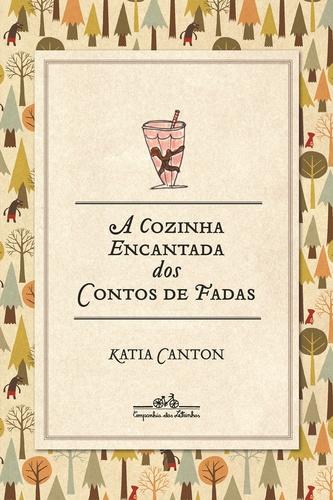 A COZINHA ENCANTADA DOS CONTOS DE FADAS - KATIA CANTON