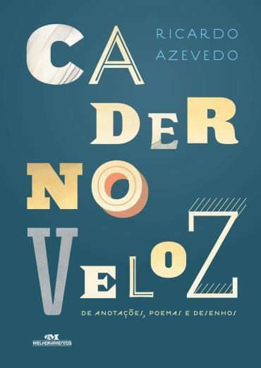 CADERNO VELOZ DE ANOTACOES, POEMAS E DESENHOS - RICARDO AZEVEDO