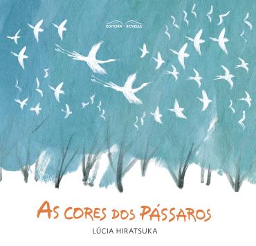 CORES DOS PASSAROS, AS - Lúcia Hiratsuca