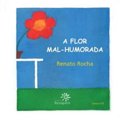 FLOR MAL-HUMORADA, A (com CD) - RENATO ROCHA