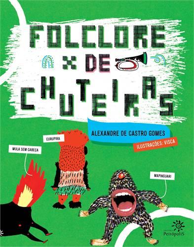 FOLCLORE DE CHUTEIRAS - ALEXANDRE DE CASTRO GOMES