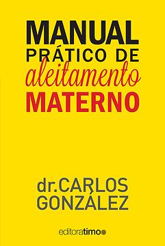 Manual prático de aleitamento materno - DR CARLOS GONZÁLEZ