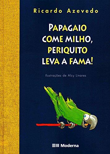 PAPAGAIO COME MILHO, PERIQUITO LEVA A FAMA - ALCY LINARES