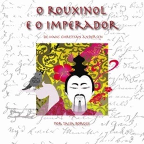 ROUXINOL E O IMPERADOR, O - HANS CHRISTIAN ANDERSEN
