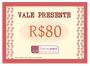 Vale Presente R$80,00 (Oitenta Reais)