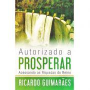 Livro - Autorizado a Prosperar - Ricardo Guimarães