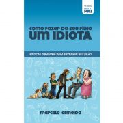 Livro - Como fazer do seu filho um idiota - Versão para Pai - Marcelo Almeida