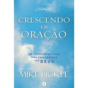 Livro - Crescendo em Oração – Mike Bickle - Editora Orvalho