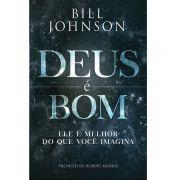 Livro - Deus é Bom - Bill Johnson