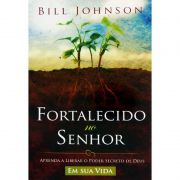 Livro - Fortalecido No Senhor – Bill Johnson