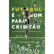 Livro - Futebol é bom para o cristão: Vestindo a camisa em honra a Deus