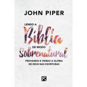 Livro - Lendo a Bíblia de Modo Sobrenatural - John Piper