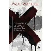 Livro - O Evangelho de Deus & O Evangelho do Homem - Paul Washer