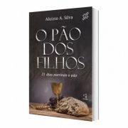 Livro O pão dos Filhos - 21 Dias Partindo o Pão Aluízio Silva