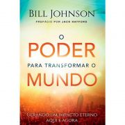 Livro - O Poder para Transformar o Mundo - Bill Johnson