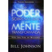Livro - O Poder Sobrenatural de Uma Mente Transformadora - Bill Johnson