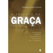 Livro - O Triunfo da Graça na vida prática - Valdeci da Silva Santos - Editora Cultura Cristã