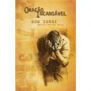 Livro - Oração Incansável - Bob Sorge