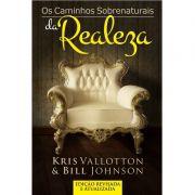 Livro - Os Caminhos Sobrenaturais da Realeza - Kris Valloton e Bill Johnson