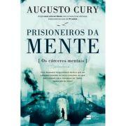 Livro - Prisioneiros da Mente  - Os Cárceres Mentais - Augusto Cury - Editora Harper Collins